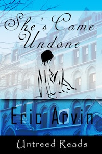 She's Come Undone by Eric Arvin
