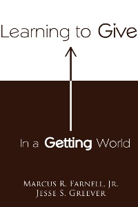 Learning to Give in a Getting World by Jesse S. Greever and Marcus R. Farnell, Jr.