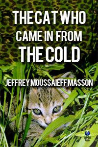The Cat Who Came in From the Cold by Jeffrey Moussaieff Masson - Click Image to Close