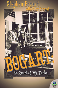 Bogart: In Search of My Father by Stephen Humphrey Bogart with Gary Provost
