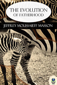 The Evolution of Fatherhood by Jeffrey Moussaieff Masson