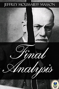 Final Analysis: The Making and Unmaking of a Psychoanalyst by Jeffrey Moussaieff Masson