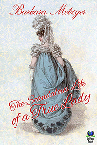 The Scandalous Life of a True Lady by Barbara Metzger