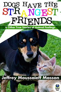 Dogs Have the Strangest Friends by Jeffrey Moussaieff Masson