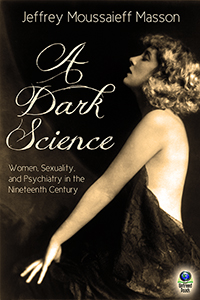 A Dark Science by Jeffrey Moussaieff Masson