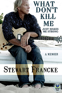 What Don't Kill Me Just Makes Me Strong by Stewart Francke