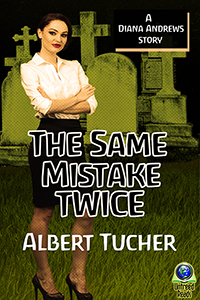 The Same Mistake Twice (A Diana Andrews Mystery) by Albert Tucher
