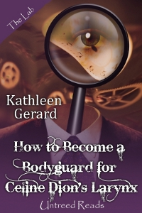 How to Become a Bodyguard for Celine Dion's Larynx by Kathleen Gerard