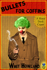 Bullets for Coffins (A Huey Dusk Caper) by Whit Howland