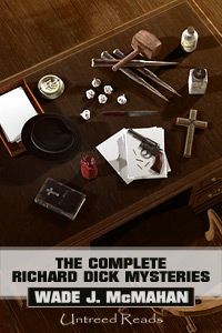 The Complete Richard Dick Mysteries by Wade J. McMahan