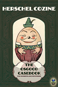 The Osgood Casebook: The Nurseryland Mysteries by Herschel Cozine