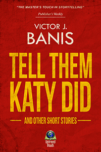 Tell Them Katy Did and Other Short Stories by Victor J. Banis