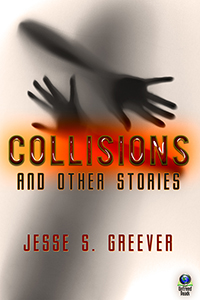 Collisions and Other Stories by Jesse S. Greever