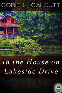 In the House on Lakeside Drive by Corie L. Calcutt