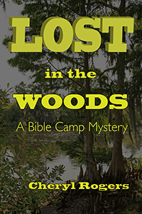 Lost in the Woods: A Bible Camp Mystery by Cheryl Rogers