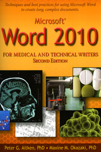 Microsoft Word 2010 for Medical and Technical Writers by P. Aitken, PhD & M. Okazaki, PhD