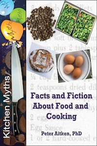 Kitchen Myths: Facts and Fiction About Food and Cooking by Peter Aitken, PhD