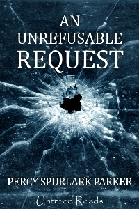 An Unrefusable Request by Percy Spurlark Parker