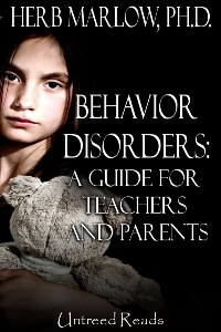 Behavior Disorders: A Guide for Teachers and Parents by Herb Marlow, Ph.D.