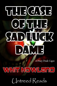 The Case of the Sad Luck Dame by Whit Howland