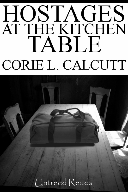 Hostages at the Kitchen Table by Corie L. Calcutt