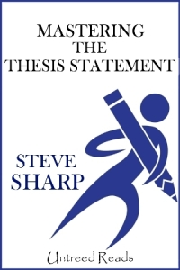 Mastering the Thesis Statement by Steve Sharp