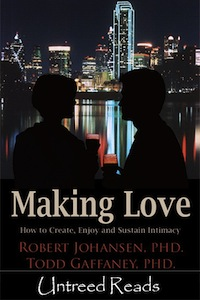 Making Love by Dr. Robert Johansen and Dr. Todd Gaffaney