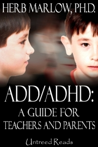 ADD/ADHD: A Guide for Teachers and Parents by Herb Marlow, Ph.D.