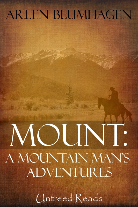 Mount: A Mountain Man's Adventures by Arlen Blumhagen