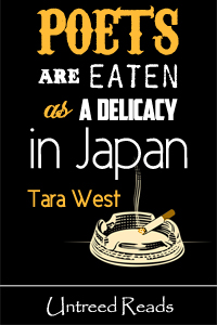 Poets are Eaten as a Delicacy in Japan by Tara West