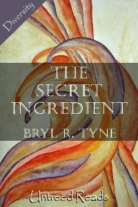 Secret Ingredient by Bryl R. Tyne