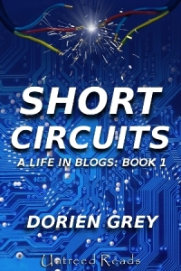 Short Circuits: A Life in Blogs (Volume I) by Dorien Grey